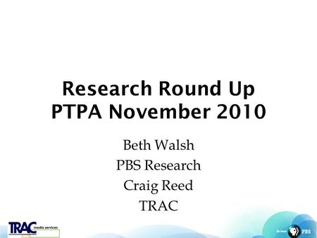 Research Round Up PTPA November 2010 Beth Walsh PBS Research Craig Reed TRAC.