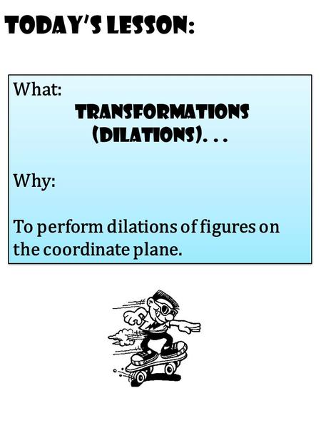 transformations (dilations). . .