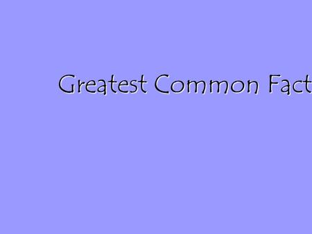 Greatest Common Factor. What is a Greatest Common Factor? The greatest common factor (GCF) of a group of numbers is the largest (greatest) of all the.
