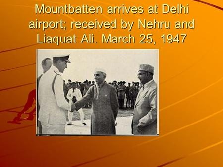Mountbatten arrives at Delhi airport; received by Nehru and Liaquat Ali. March 25, 1947.