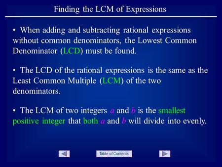 Table of Contents Finding the LCM of Expressions The LCD of the rational expressions is the same as the Least Common Multiple (LCM) of the two denominators.