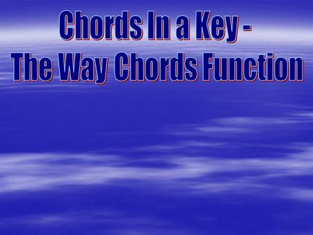 There are four basic chord qualities: Major Minor Diminished Augmented.