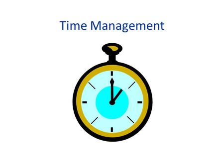 Time Management. BENEFITS OF TIME MANAGEMENT Efficient Successful Healthy.