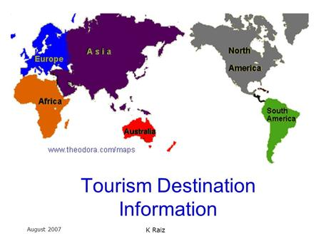 August 2007 K Raiz Tourism Destination Information.