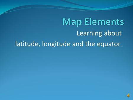 Learning about latitude, longitude and the equator.