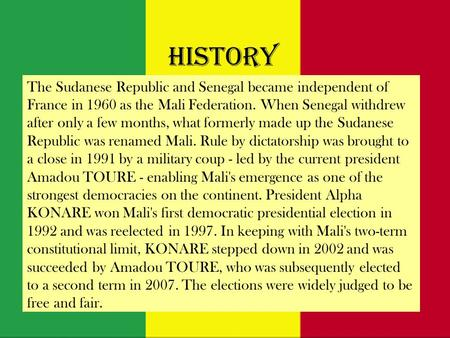 History The Sudanese Republic and Senegal became independent of France in 1960 as the Mali Federation. When Senegal withdrew after only a few months, what.