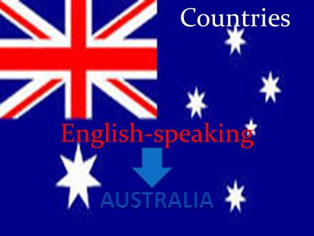 Countries English-speaking AUSTRALIA.