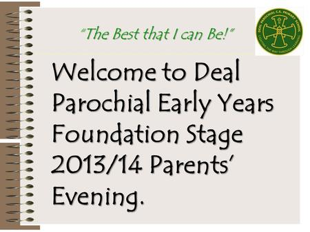 "Welcome to Deal Parochial Early Years Foundation Stage 2013/14 Parents' Evening. ""The Best that I can Be!"""