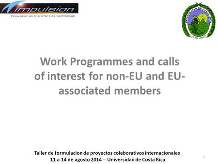Work Programmes and calls of interest for non-EU and EU- associated members 1 Taller de formulacion de proyectos colaborativos internacionales 11 a 14.