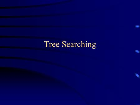 Tree Searching. Tree searches A tree search starts at the root and explores nodes from there, looking for a goal node (a node that satisfies certain conditions,