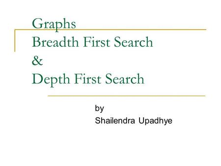 Graphs Breadth First Search & Depth First Search by Shailendra Upadhye.