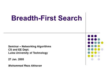 Breadth-First Search Seminar – Networking Algorithms CS and EE Dept. Lulea University of Technology 27 Jan. 2005 Mohammad Reza Akhavan.