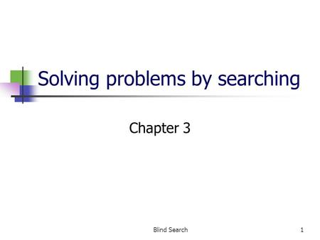 Blind Search1 Solving problems by searching Chapter 3.