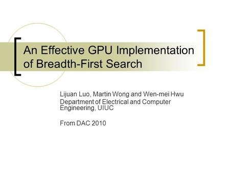 An Effective GPU Implementation of Breadth-First Search Lijuan Luo, Martin Wong and Wen-mei Hwu Department of Electrical and Computer Engineering, UIUC.