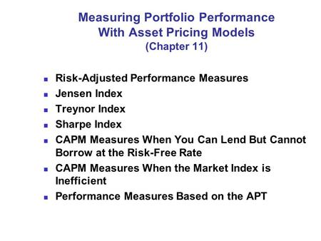 Measuring Portfolio Performance With Asset Pricing Models (Chapter 11) Risk-Adjusted Performance Measures Jensen Index Treynor Index Sharpe Index CAPM.