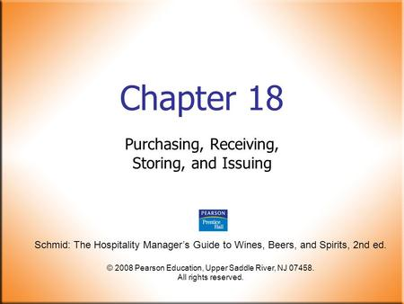 Schmid: The Hospitality Manager's Guide to Wines, Beers, and Spirits, 2nd ed. © 2008 Pearson Education, Upper Saddle River, NJ 07458. All rights reserved.