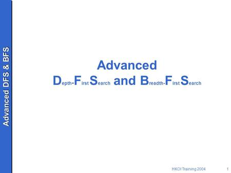 Advanced DFS & BFS HKOI Training 20041 Advanced D epth - F irst S earch and B readth- F irst S earch.