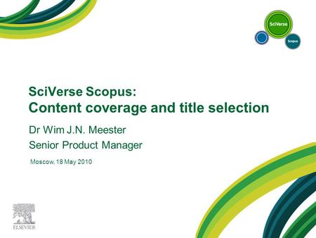SciVerse Scopus: Content coverage and title selection Dr Wim J.N. Meester Senior Product Manager Moscow, 18 May 2010.