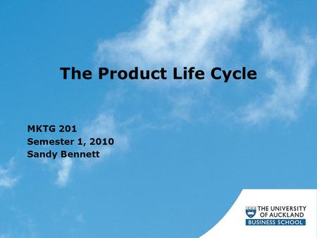 The Product Life Cycle MKTG 201 Semester 1, 2010 Sandy Bennett.