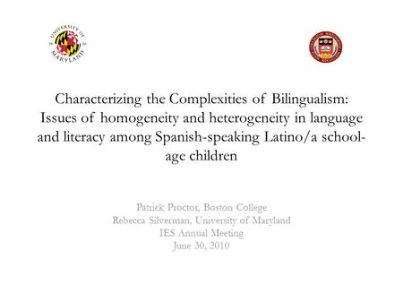 Characterizing the Complexities of Bilingualism: Issues of homogeneity and heterogeneity in language and literacy among Spanish-speaking Latino/a school-
