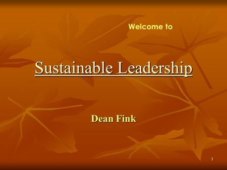 1 Dean Fink Sustainable <strong>Leadership</strong> Sustainable <strong>Leadership</strong> Welcome to.