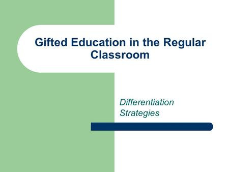 Gifted Education in the Regular Classroom Differentiation Strategies.
