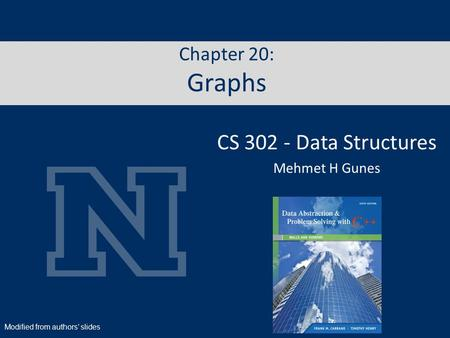 Chapter 20: Graphs CS 302 - Data Structures Mehmet H Gunes Modified from authors' slides.