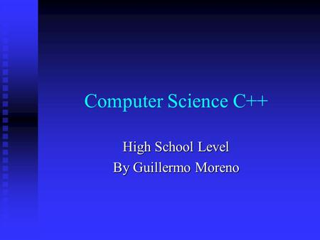 Computer Science C++ High School Level By Guillermo Moreno.