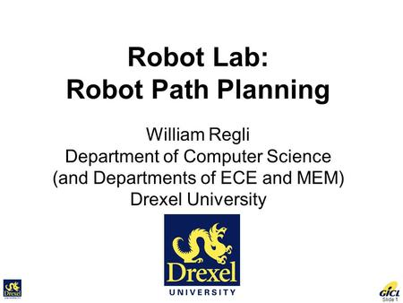 Slide 1 Robot Lab: Robot Path Planning William Regli Department of Computer Science (and Departments of ECE and MEM) Drexel University.