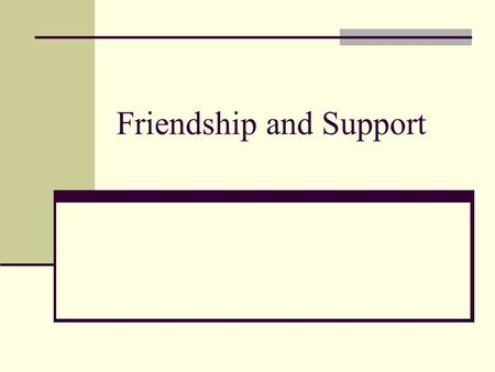Friendship and Support. Overview of Friendship Nature of Friendship Rules of Friendship Theories of Friendship Balance Theory Developmental Theory Theories.