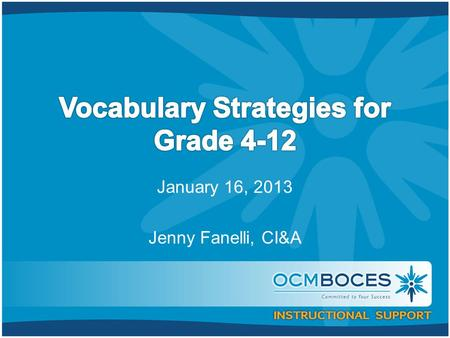 January 16, 2013 Jenny Fanelli, CI&A. Our Outcomes Today we will: Discern the emphasis on vocabulary in the Common Core Learning Standards Ruminate on.
