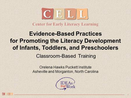 1 Evidence-Based Practices for Promoting the Literacy Development of Infants, Toddlers, and Preschoolers Classroom-Based Training Orelena Hawks Puckett.