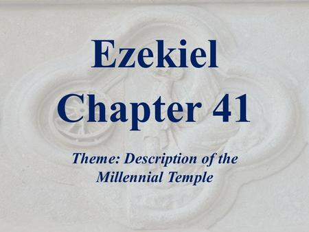 Ezekiel Chapter 41 Theme: Description of the Millennial Temple.