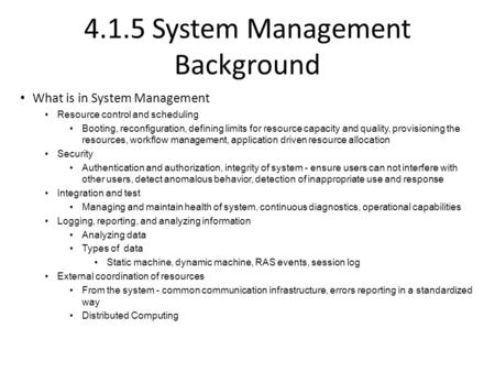 4.1.5 System Management Background What is in System Management Resource control and scheduling Booting, reconfiguration, defining limits for resource.