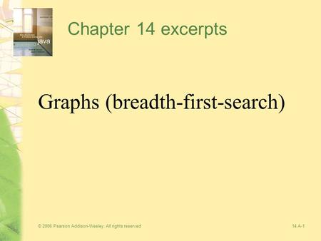 © 2006 Pearson Addison-Wesley. All rights reserved14 A-1 Chapter 14 excerpts Graphs (breadth-first-search)