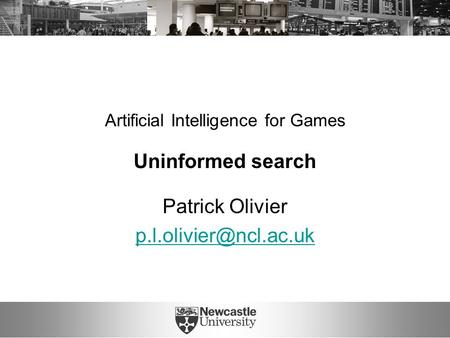 Artificial Intelligence for Games Uninformed search Patrick Olivier