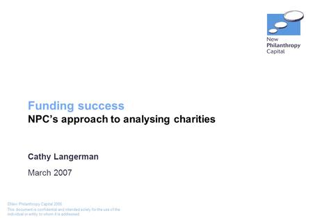 ©New Philanthropy Capital 2006 This document is confidential and intended solely for the use of the individual or entity to whom it is addressed Funding.