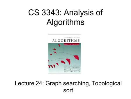 CS 3343: Analysis of Algorithms Lecture 24: Graph searching, Topological sort.