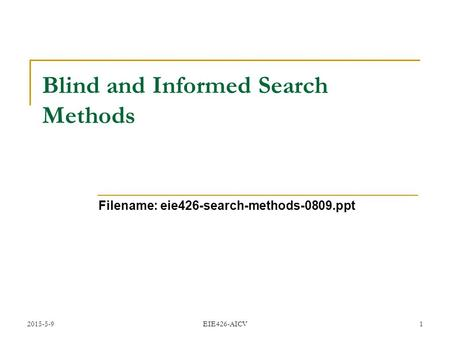 2015-5-9 EIE426-AICV 1 Blind and Informed Search Methods Filename: eie426-search-methods-0809.ppt.