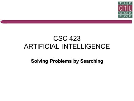 CSC 423 ARTIFICIAL INTELLIGENCE Solving Problems by Searching.