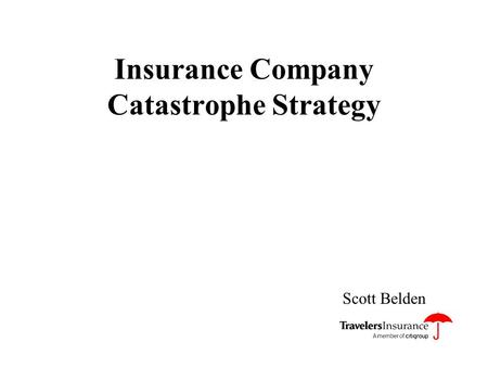 Insurance Company Catastrophe Strategy Scott Belden.