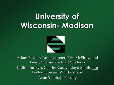 1 University of Wisconsin- Madison Adam Fiedler, Tami Lasseter, Erin McElroy, and Lenny Sheps- Graduate Students Judith Burstyn, Charles Casey, Lloyd Smith,