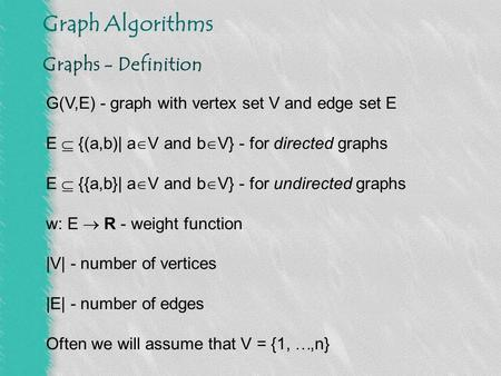 Graphs - Definition G(V,E) - graph with vertex set V and edge set E