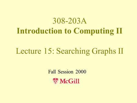 308-203A Introduction to Computing II Lecture 15: Searching Graphs II Fall Session 2000.