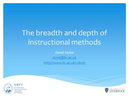 The breadth and depth of instructional methods David Taylor