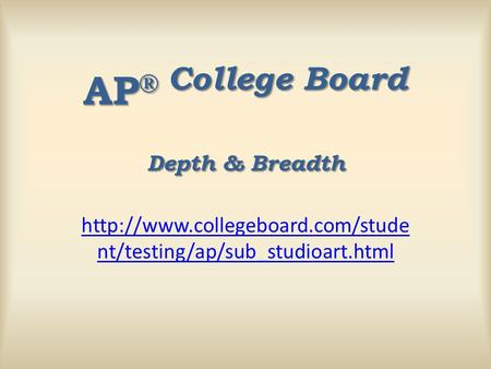 nt/testing/ap/sub_studioart.html AP ® College Board Depth & Breadth.
