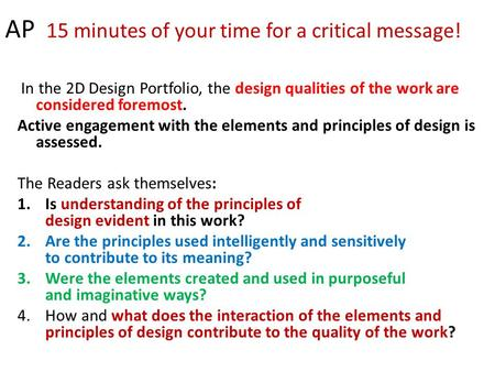 AP 15 minutes of your time for a critical message! In the 2D Design Portfolio, the design qualities of the work are considered foremost. Active engagement.