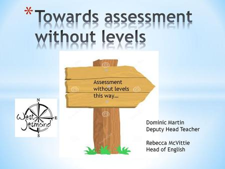 DD Assessment without levels this way… Dominic Martin Deputy Head Teacher Rebecca McVittie Head of English.