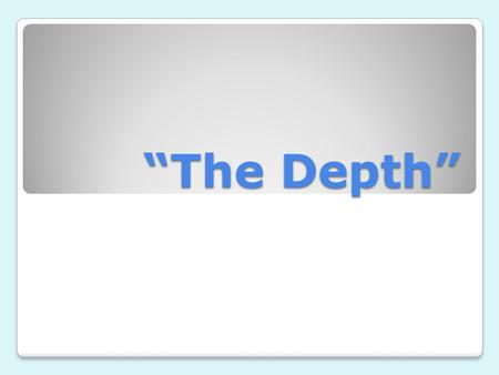 """The Depth"". Jesus calls us to ____ ____. Jesus call us to… BE WOWED."