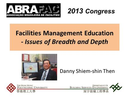 Danny Shiem-shin Then Facilities Management Education - Issues of Breadth and Depth 2013 Congress.